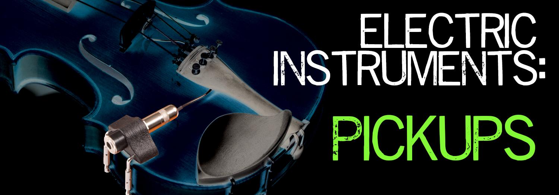 Electric Instrument.Pickups.Blog Header