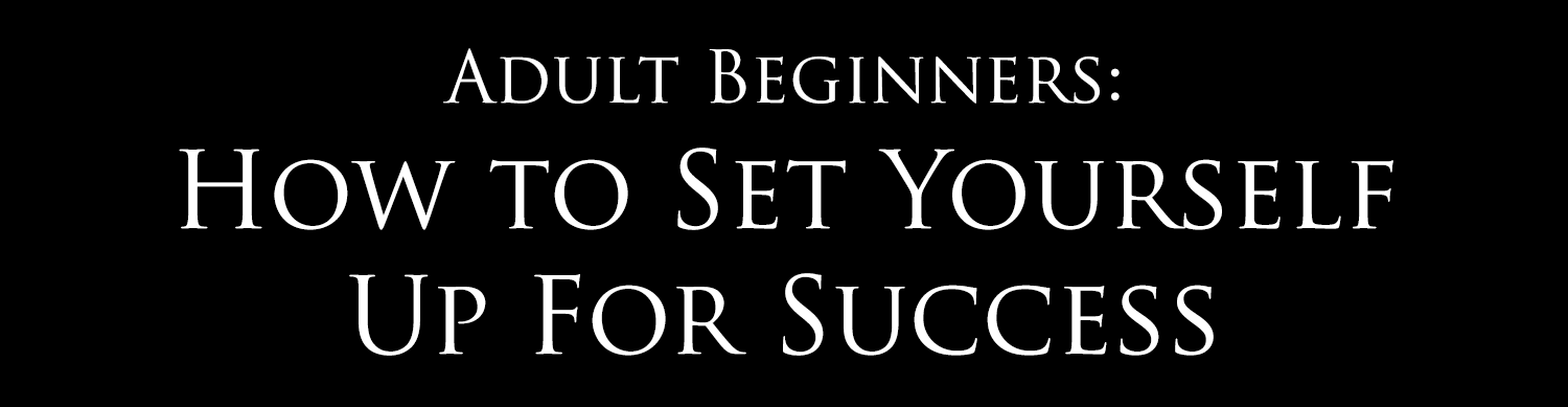 Adult Beginners: How to Set Yourself Up For Success